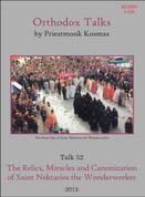 Orthodox Talks #52: The Relics, Miracles and Canonization of Saint Nektarios the Wonderworker