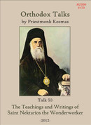 Orthodox Talks #53: The Teachings and Writings of Saint Nektarios the Wonderworker