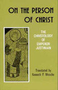 On the Person of Christ: The Christology of Emperor Justinian