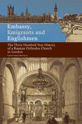 Embassy, Emigrants, and Englishmen: The Three Hundred Year History of a Russian Orthodox Church in London (HB)