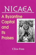 Nicaea: A Byzantine Capital and Its Praises