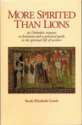 More Spirited Than Lions: Orthodox Response to Feminism and a Practical Guide to the Spiritual Life of Women