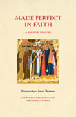 Made Perfect in Faith: A Second Volume More Sermons on the Lives and Works of the Holy Church Fathers
