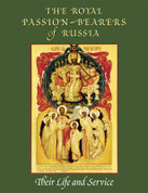 The Royal Passion-Bearers of Russia: Their Life and Service