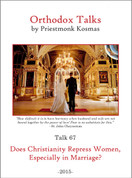 Orthodox Talks #67: Does Christianity Repress Women, Especially in Marriage?