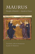 The Life and Miracles of Saint Maurus: Disciple of Benedict, Apostle to France