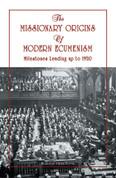The Missionary Origins of Modern Ecumenism: Milestones Leading up to 1920