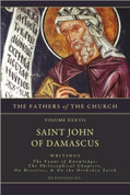 John Damascene - Writings: The Fount of Knowledge; The Philosophical Chapters; On Heresies; The Orthodox Faith