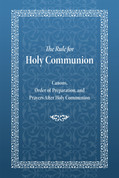 The Rule for Holy Communion: Canons, Order of Preparation, and Prayers After Holy Communion