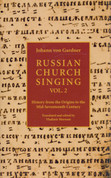 Russian Church Singing: History from the Origins to the Mid-Seventeenth Century, Volume 2