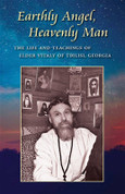 Earthly Angel, Heavenly Man: The Life and Teachings of Elder Vitaly of Tbilisi, Georgia