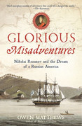 Glorious Misadventures: Nikolai Rezanov and the Dream of a Russian America