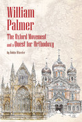 William Palmer: The Oxford Movement and a Quest for Orthodoxy