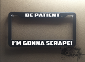 Be Patient Im gonna scrape PLATE