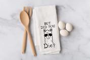 But Did you Die Llama Flour Sack Towel