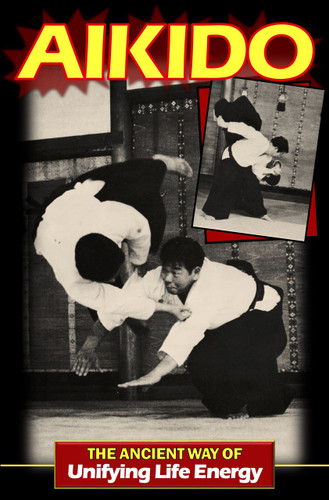 Aikido: The Ancient way of Unifying Life Energy