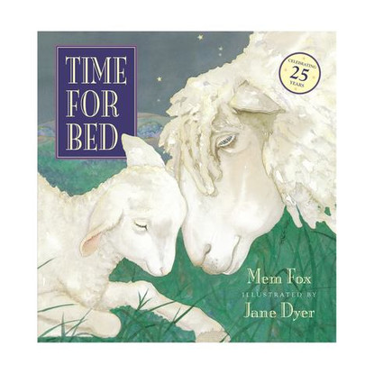 Time for Bed- 25th Anniversary Edition - By Mem Fox, Jane Dyer (Illustrator)