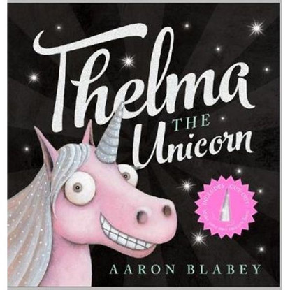 Thelma the Unicorn - By Aaron Blabley