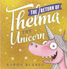 The Return of Thelma the Unicorn - By Aaron Blabley