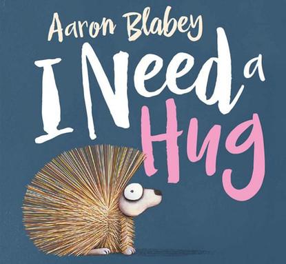 I need a Hug - By Aaron Blabey