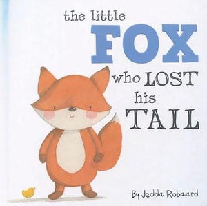 The Little Fox Who Lost His Tail by Jedda Robaard