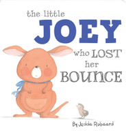 Little Joey Who Lost Her Bounce By Jedda Robaard (Hard Cover Book)
