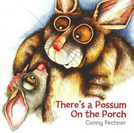There's a Possum on the Porch - Conny Fechner