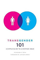 Transgender 101 : A Simple Guide to a Complex Issue