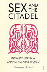 Sex and the Citadel : Intimate Life in a Changing Arab World - SPECIAL PRICE!