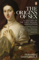 The Origins of Sex : A History of the First Sexual Revolution