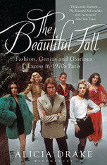 The Beautiful Fall : Fashion, Genius and Glorious Excess in 1970's Paris