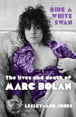 Ride a White Swan : The Lives and Death of Marc Bolan
