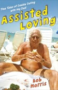 Assisted Loving : True Tales of Double Dating with My Dad