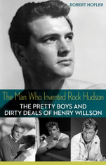 The Man Who Invented Rock Hudson : The Pretty Boys and Dirty Deals of Henry Willson