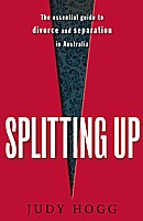 Splitting Up : The Essential Guide to Divorce and Separation in Australia