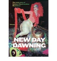 New Day Dawning : The Early Years of Sydney's Gay & Lesbian Mardi Gras