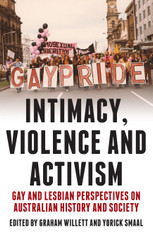 Intimacy, Violence and Activism: Gay and Lesbian Perspectives on Australian History and Society