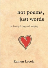 not poems, just words : on loving, living and longing