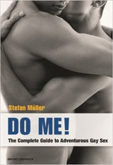 Do Me : The Complete Guide to Adventurous Gay Sex