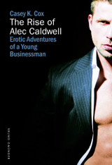 The Rise of Alec Caldwell : Erotic Adventures of a Young Businessman (Book #1)