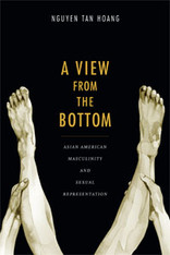A View from the Bottom : Asian American Masculinity and Sexual Representation