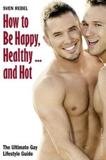 How to be Happy, Healthy… and Hot: The Ultimate Gay Lifestyle Guide
