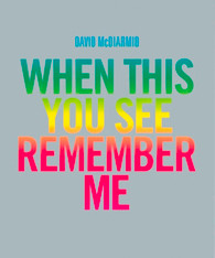 David McDiarmid: When This You See Remember Me