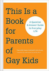 This Is a Book for Parents of Gay Kids: A Question & Answer Guide to Everyday Life