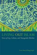 Living Out Islam : Voices of Gay, Lesbian , and Transgender Muslims