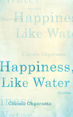 Happiness, Like Water : Stories
