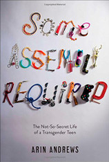 Some Assembly Required: The Not-So-Secret Life of a Transgender Teen (Paperback)