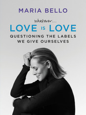 Whatever ... Love is Love : Questioning the Labels We Give Ourselves