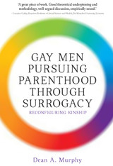 Gay Men Pursuing Parenthood via Surrogacy: Reconfiguring Kinship