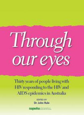 Through Our Eyes: Thirty Years of People Living With HIV Responding to the HIV and AIDS epidemics in Australia
